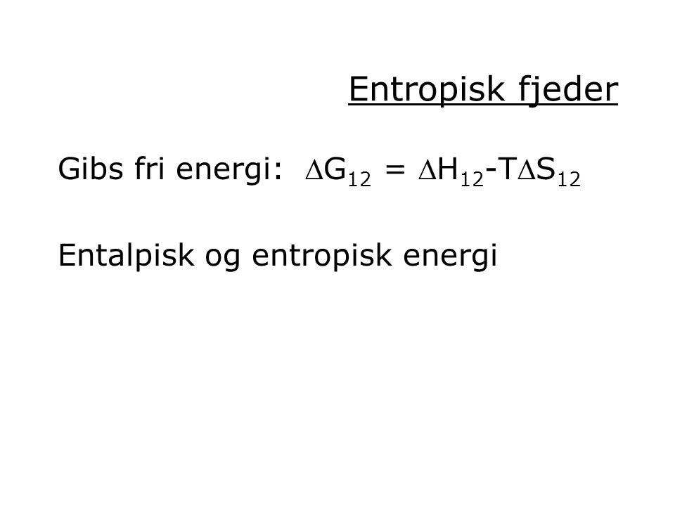 Entropisk fjeder Gibs fri energi: DG12 = DH12-TDS12