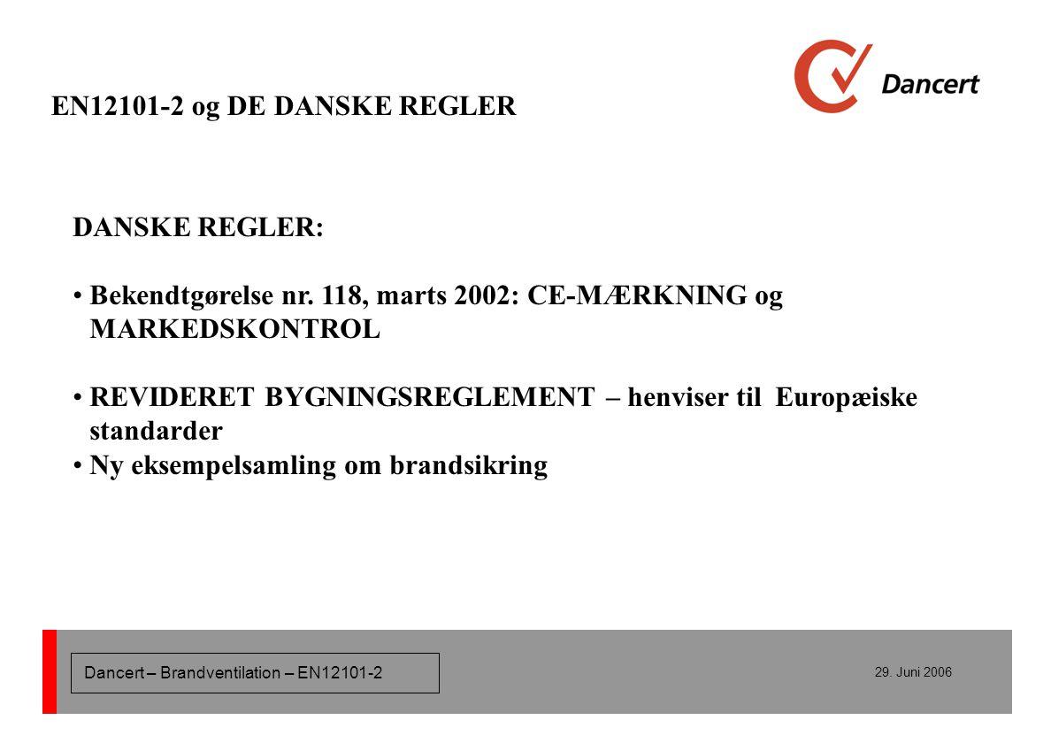 EN12101-2 og DE DANSKE REGLER DANSKE REGLER: Bekendtgørelse nr. 118, marts 2002: CE-MÆRKNING og MARKEDSKONTROL.