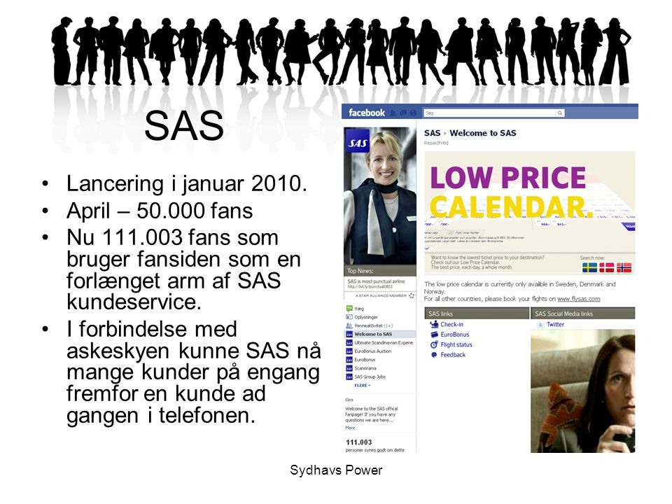 SAS Lancering i januar 2010. April – 50.000 fans
