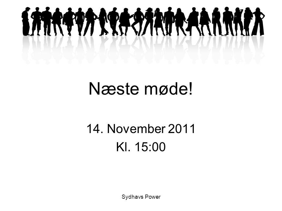 Næste møde! 14. November 2011 Kl. 15:00 Sydhavs Power