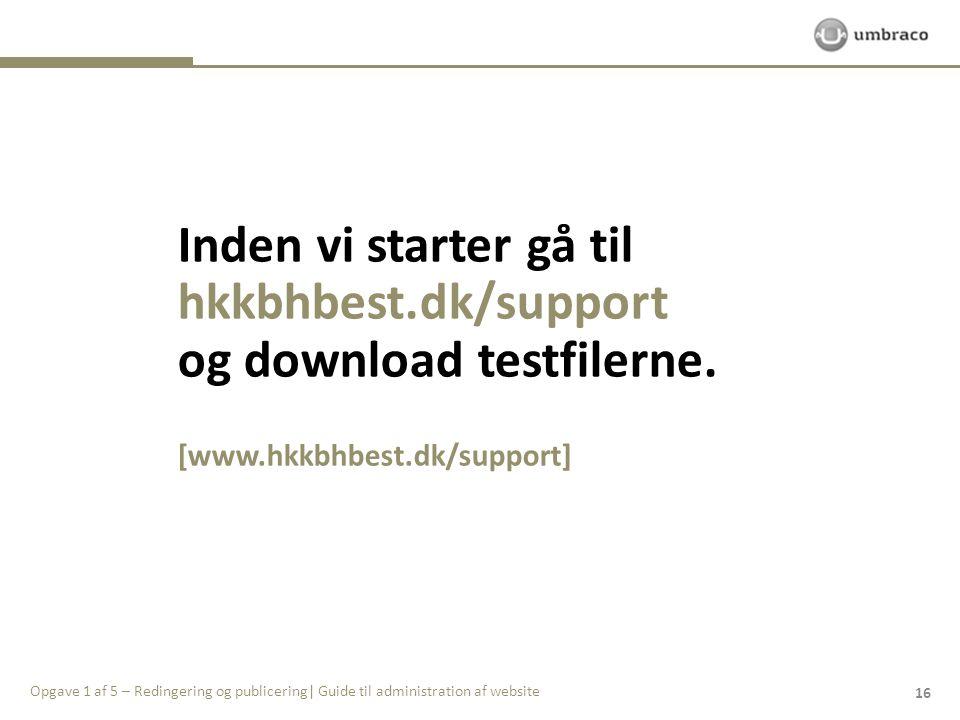 Inden vi starter gå til hkkbhbest.dk/support og download testfilerne.