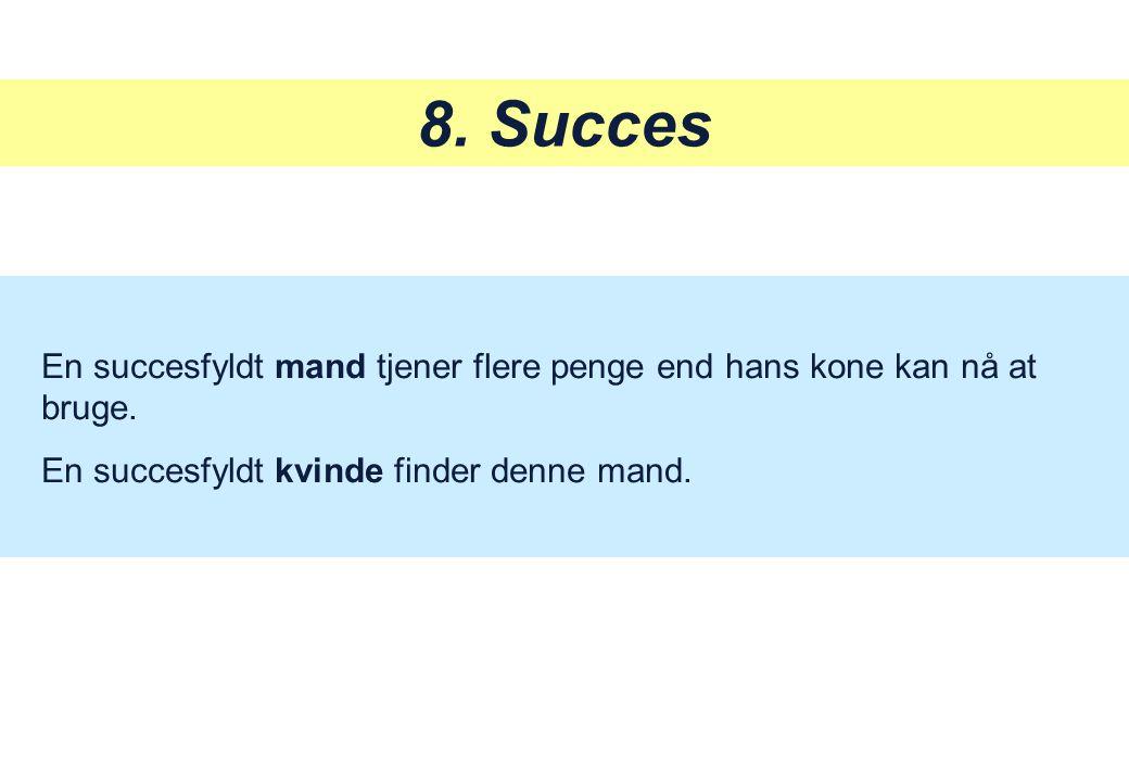 8. Succes En succesfyldt mand tjener flere penge end hans kone kan nå at bruge.