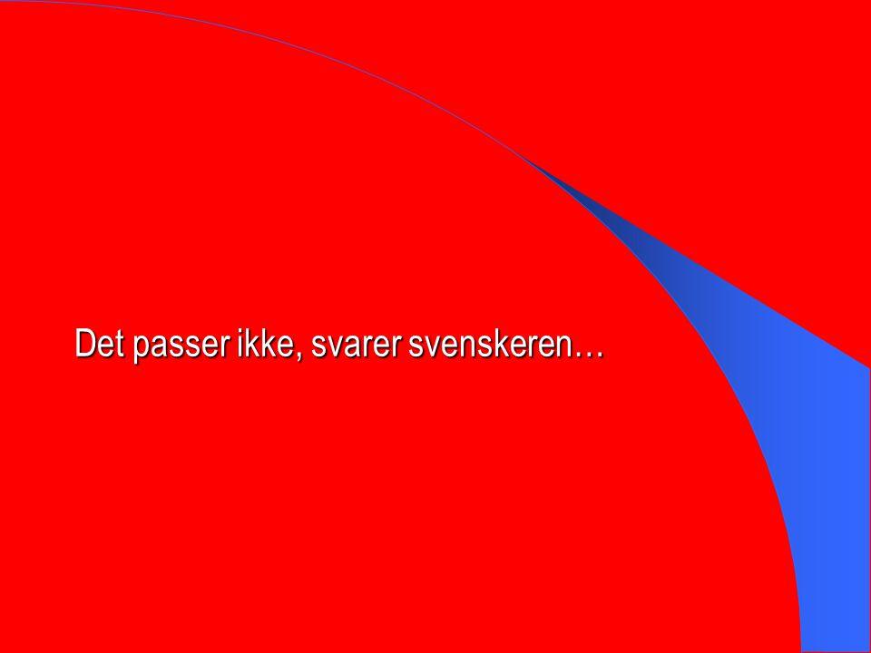 Det passer ikke, svarer svenskeren…