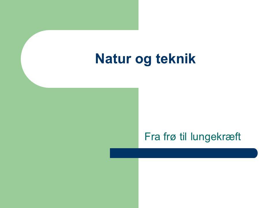 Natur og teknik Fra frø til lungekræft
