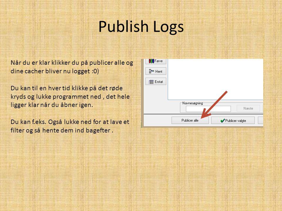 Publish Logs Når du er klar klikker du på publicer alle og dine cacher bliver nu logget :0)