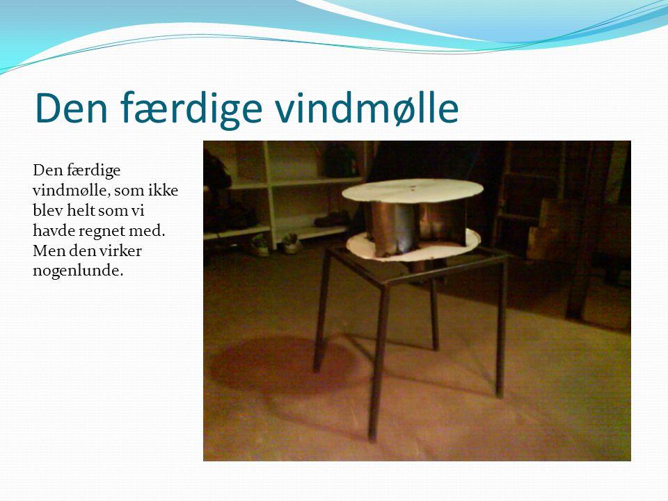 Den færdige vindmølle Den færdige vindmølle, som ikke blev helt som vi havde regnet med.