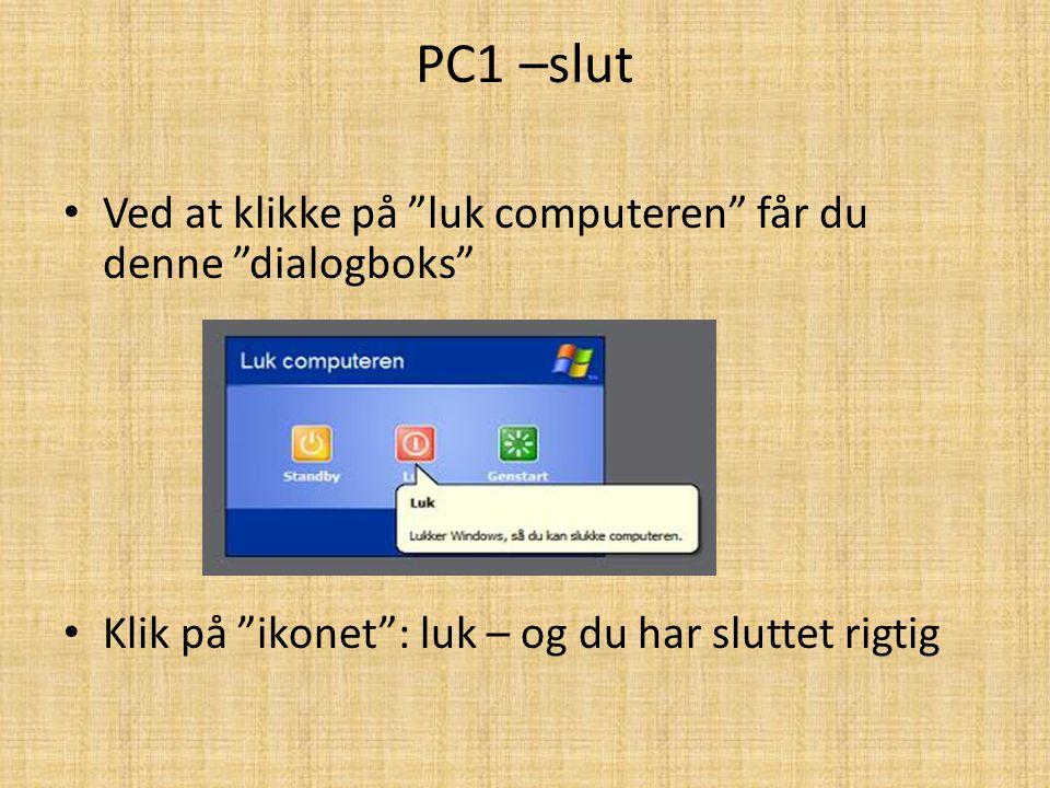 PC1 –slut Ved at klikke på luk computeren får du denne dialogboks