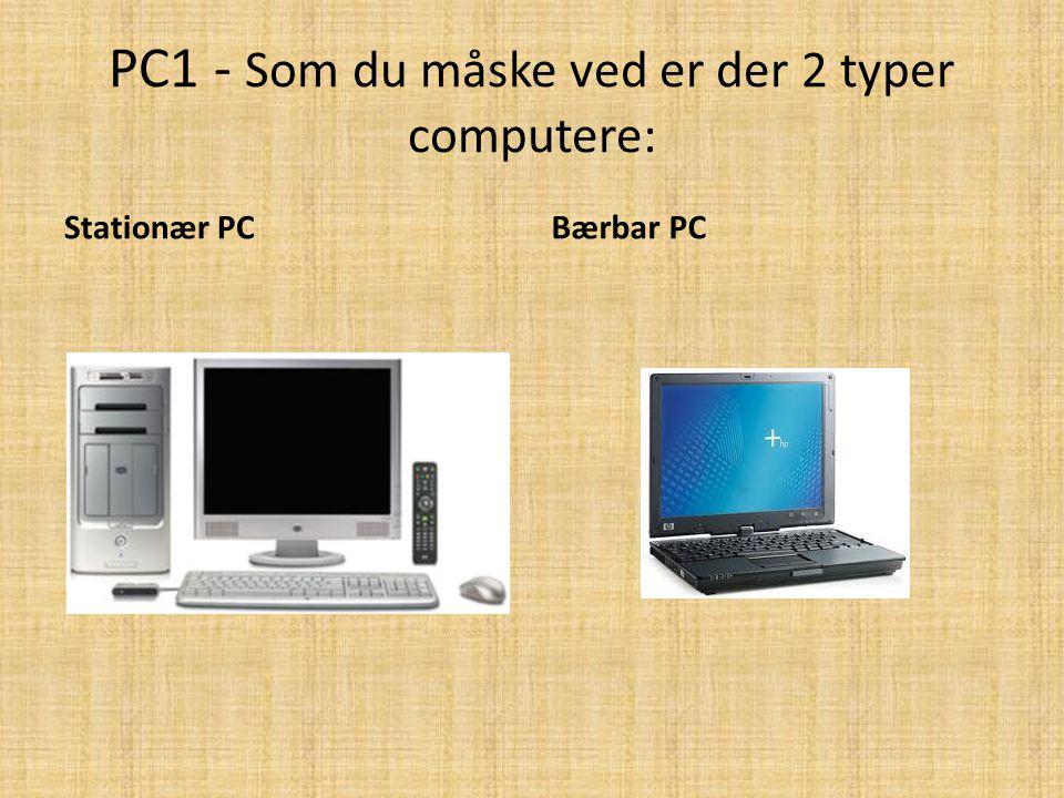 PC1 - Som du måske ved er der 2 typer computere: