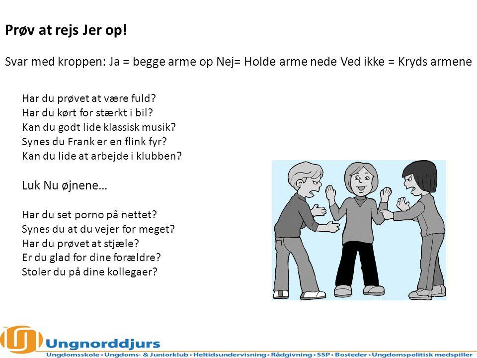 Prøv at rejs Jer op! Svar med kroppen: Ja = begge arme op Nej= Holde arme nede Ved ikke = Kryds armene.