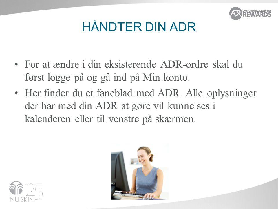 Håndter din ADR For at ændre i din eksisterende ADR-ordre skal du først logge på og gå ind på Min konto.