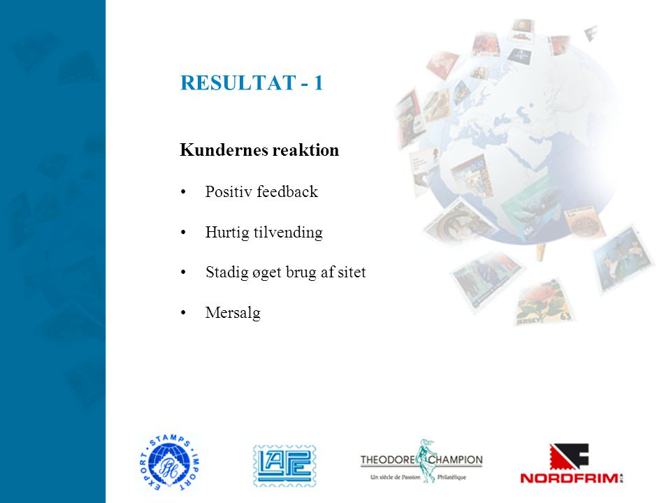 RESULTAT - 1 Kundernes reaktion Positiv feedback Hurtig tilvending