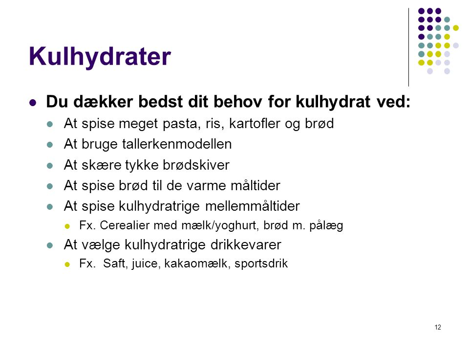 Kulhydrater Du dækker bedst dit behov for kulhydrat ved:
