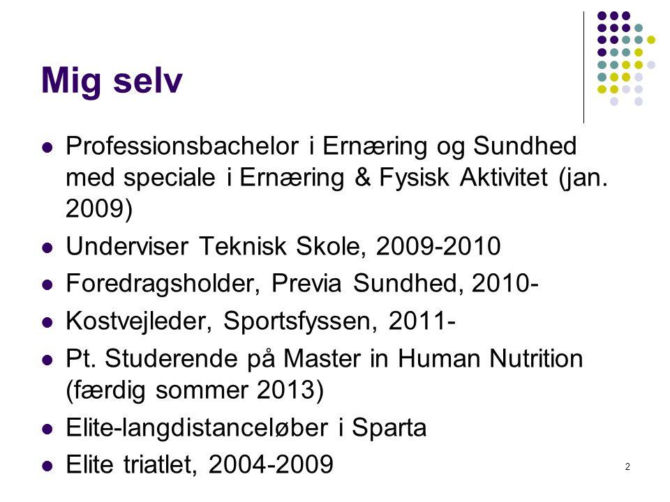 Mig selv Professionsbachelor i Ernæring og Sundhed med speciale i Ernæring & Fysisk Aktivitet (jan. 2009)