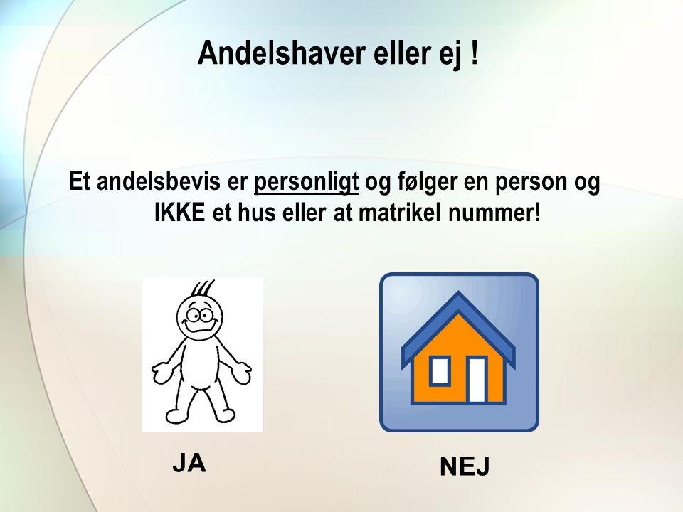 Andelshaver eller ej ! Et andelsbevis er personligt og følger en person og IKKE et hus eller at matrikel nummer!