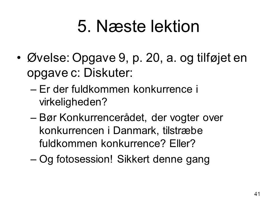 5. Næste lektion Øvelse: Opgave 9, p. 20, a. og tilføjet en opgave c: Diskuter: Er der fuldkommen konkurrence i virkeligheden