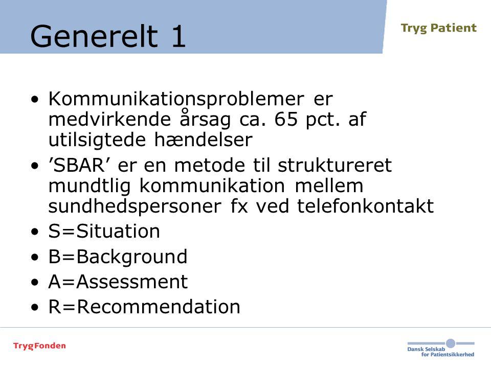 Generelt 1 Kommunikationsproblemer er medvirkende årsag ca. 65 pct. af utilsigtede hændelser.
