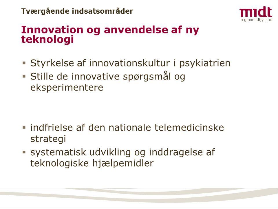 Tværgående indsatsområder Innovation og anvendelse af ny teknologi