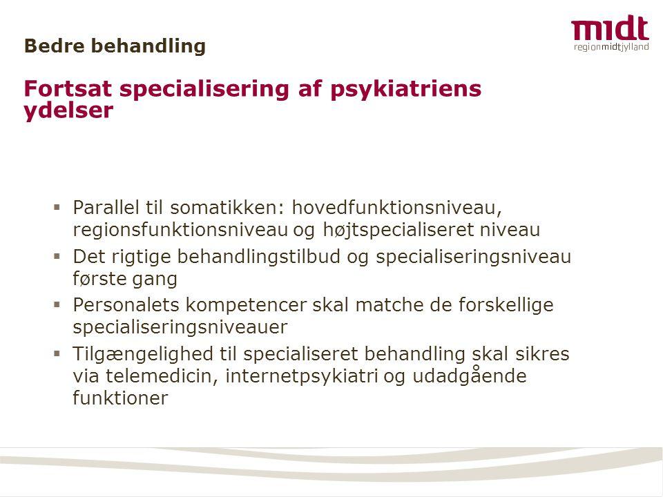 Bedre behandling Fortsat specialisering af psykiatriens ydelser