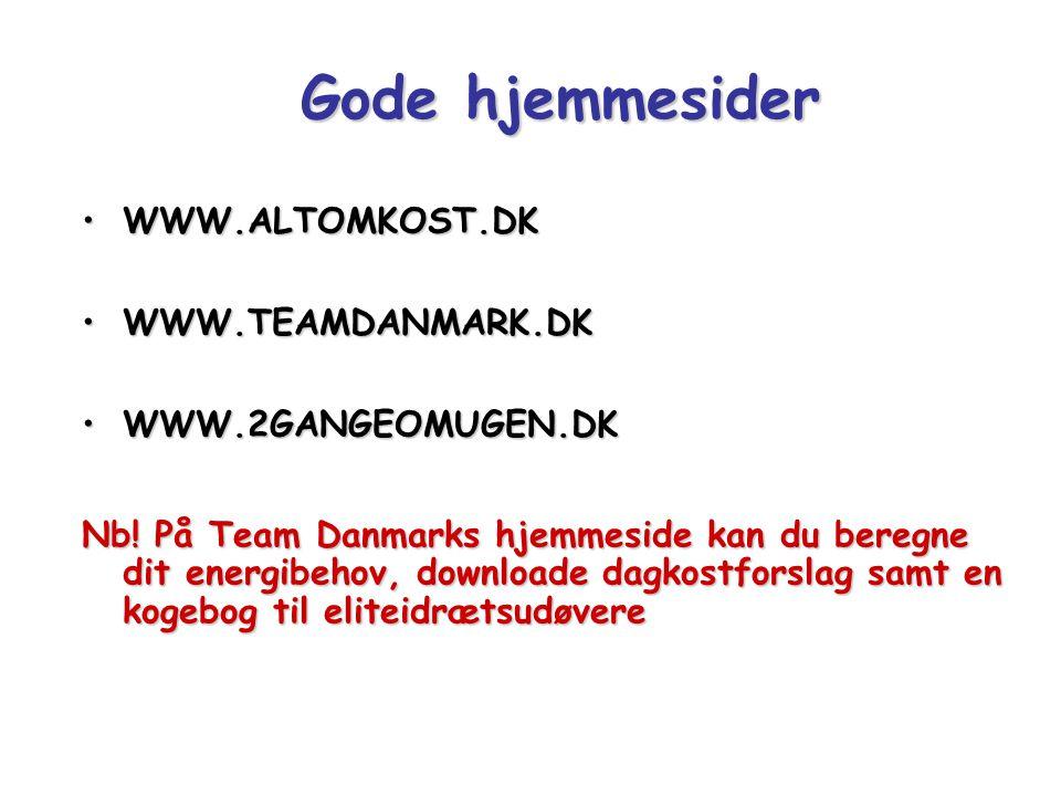Gode hjemmesider WWW.ALTOMKOST.DK WWW.TEAMDANMARK.DK
