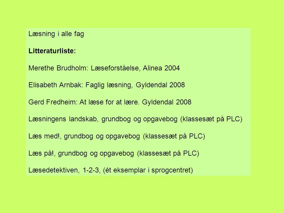 Læsning i alle fag Litteraturliste: Merethe Brudholm: Læseforståelse, Alinea 2004. Elisabeth Arnbak: Faglig læsning, Gyldendal 2008.