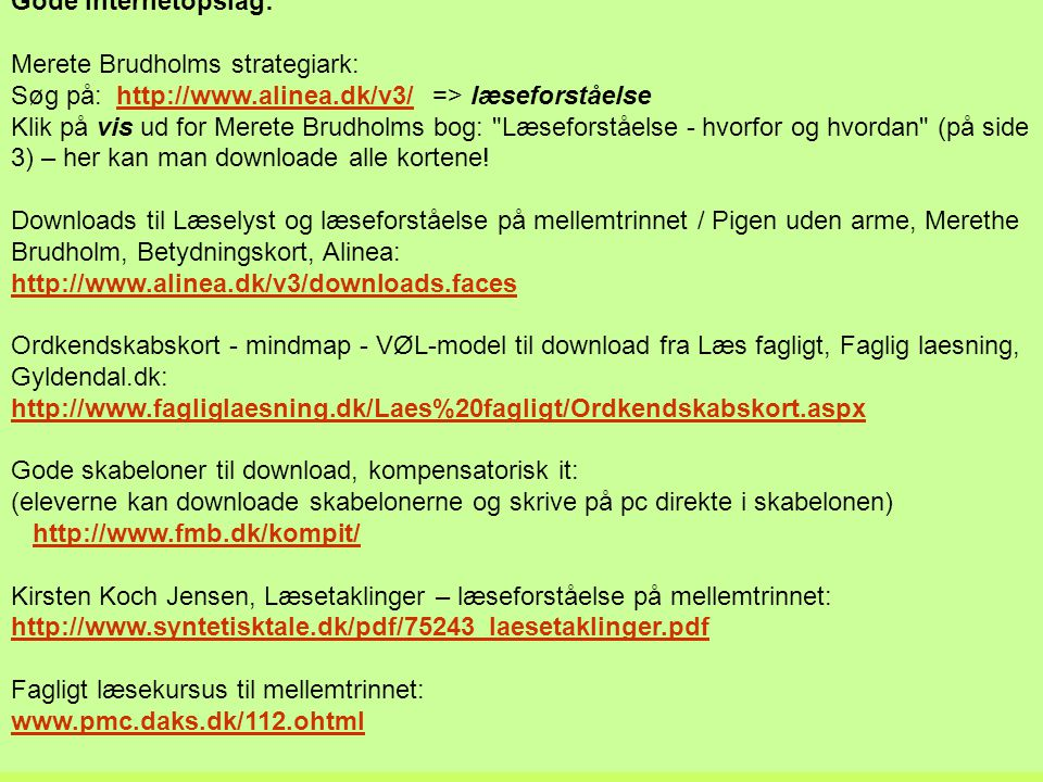 Gode internetopslag: Merete Brudholms strategiark: Søg på: http://www.alinea.dk/v3/ => læseforståelse.