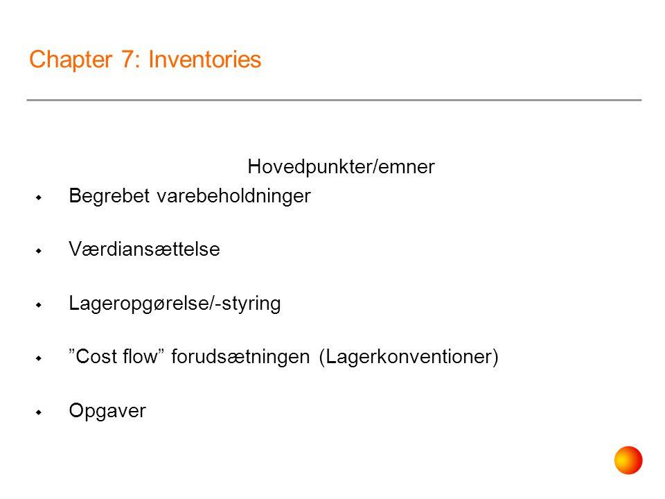 Chapter 7: Inventories Hovedpunkter/emner Begrebet varebeholdninger