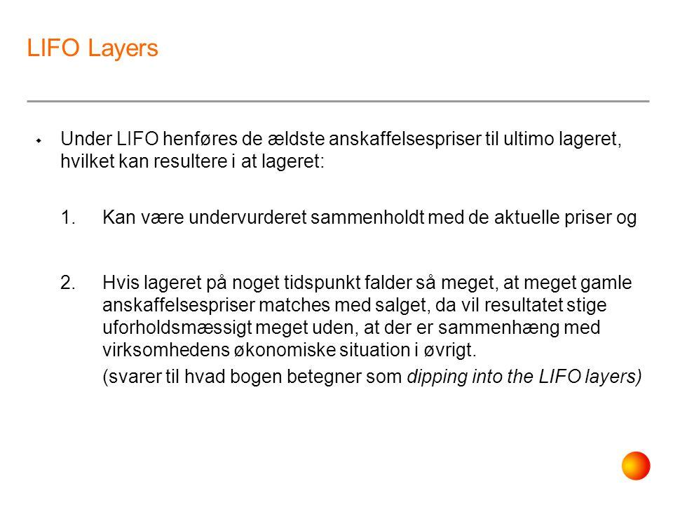 LIFO Layers Under LIFO henføres de ældste anskaffelsespriser til ultimo lageret, hvilket kan resultere i at lageret: