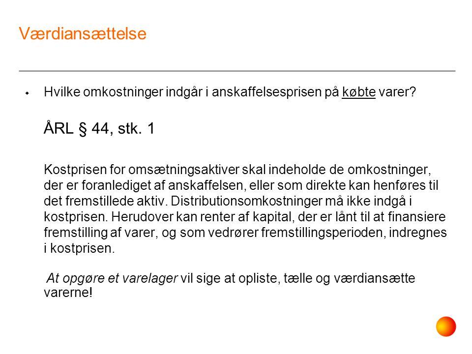 Værdiansættelse Hvilke omkostninger indgår i anskaffelsesprisen på købte varer ÅRL § 44, stk. 1.
