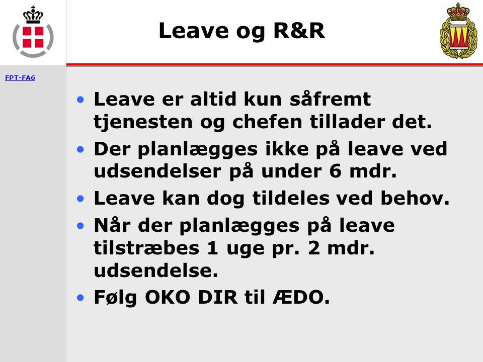 Leave og R&R Leave er altid kun såfremt tjenesten og chefen tillader det. Der planlægges ikke på leave ved udsendelser på under 6 mdr.