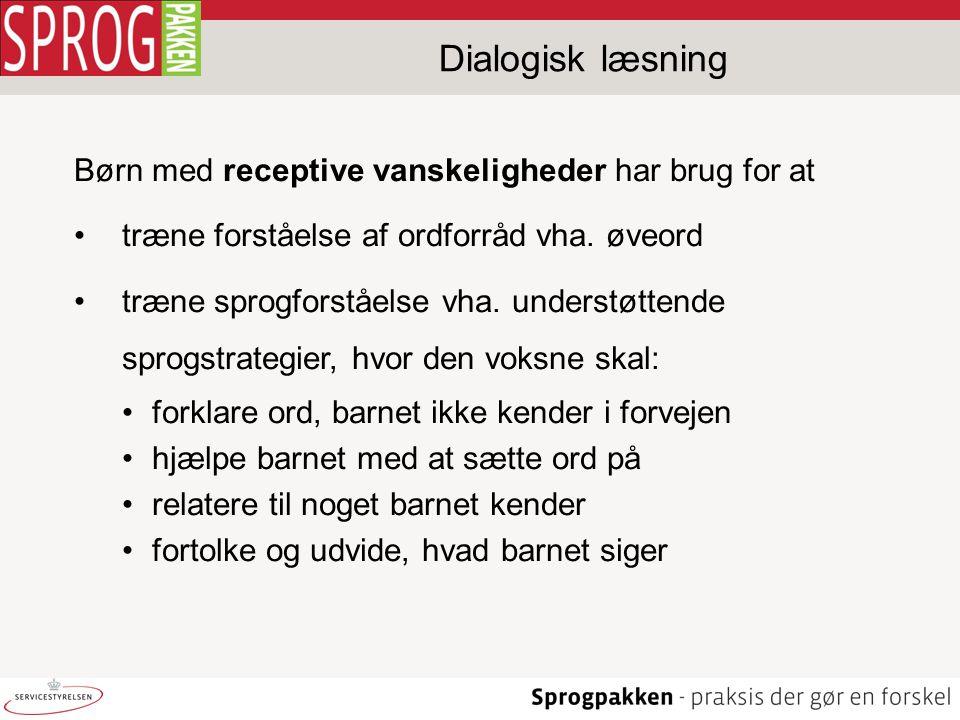 Dialogisk læsning Børn med receptive vanskeligheder har brug for at