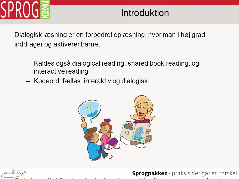Introduktion Dialogisk læsning er en forbedret oplæsning, hvor man i høj grad. inddrager og aktiverer barnet.