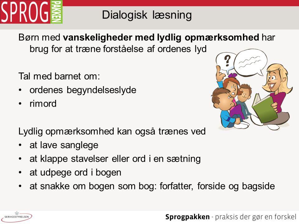 Dialogisk læsning Børn med vanskeligheder med lydlig opmærksomhed har brug for at træne forståelse af ordenes lyd.