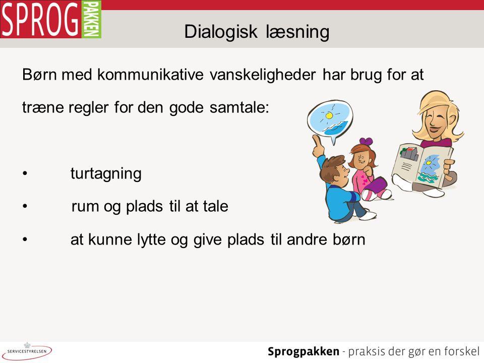 Dialogisk læsning Børn med kommunikative vanskeligheder har brug for at. træne regler for den gode samtale: