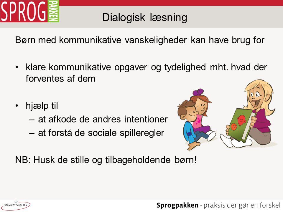 Dialogisk læsning Børn med kommunikative vanskeligheder kan have brug for. klare kommunikative opgaver og tydelighed mht. hvad der forventes af dem.