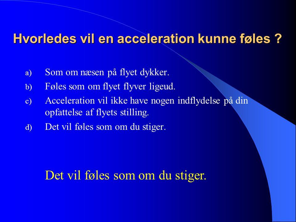 Hvorledes vil en acceleration kunne føles