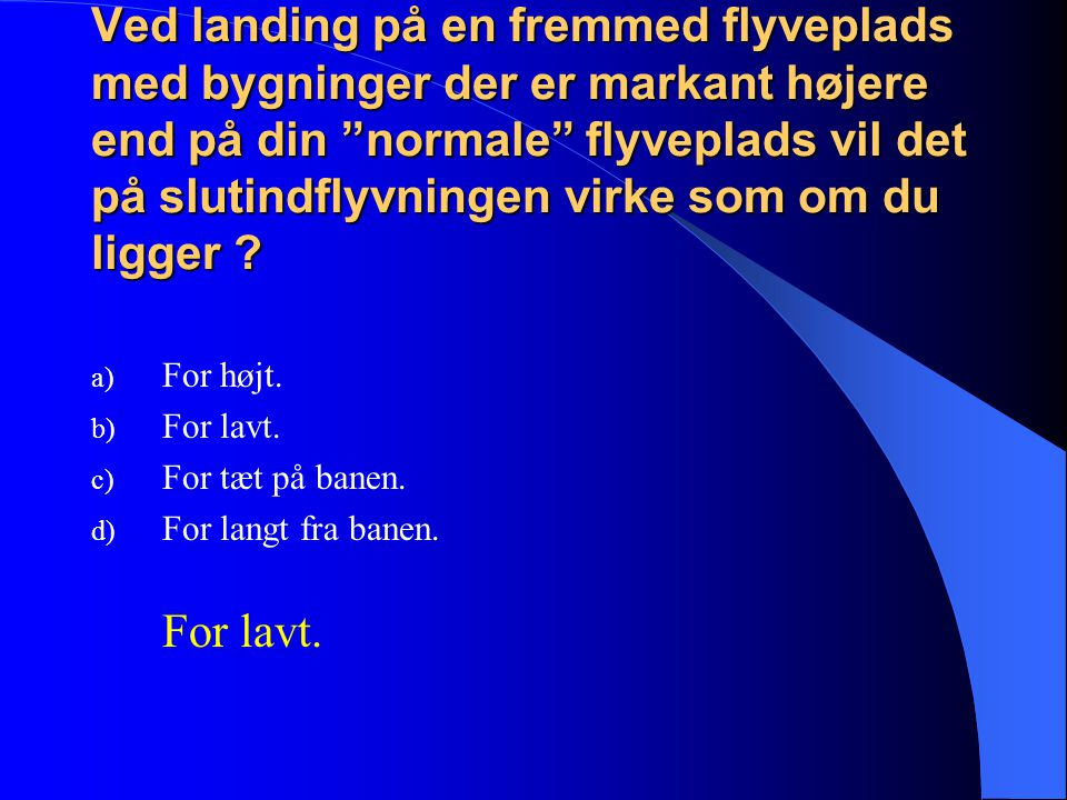 Ved landing på en fremmed flyveplads med bygninger der er markant højere end på din normale flyveplads vil det på slutindflyvningen virke som om du ligger