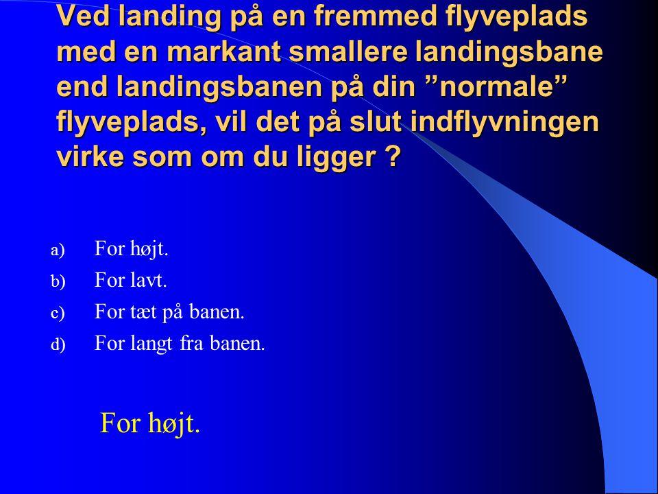 Ved landing på en fremmed flyveplads med en markant smallere landingsbane end landingsbanen på din normale flyveplads, vil det på slut indflyvningen virke som om du ligger