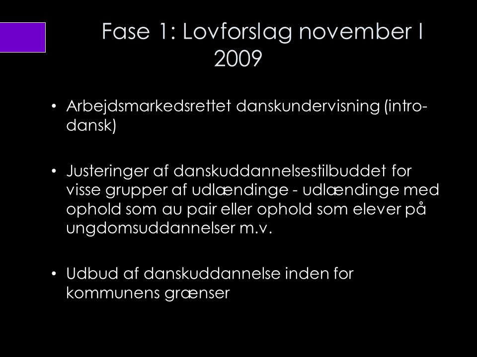 Fase 1: Lovforslag november I 2009
