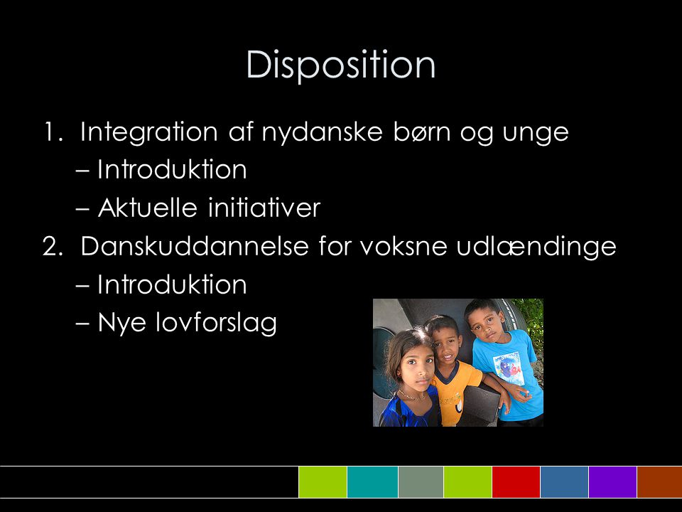 Disposition Integration af nydanske børn og unge Introduktion