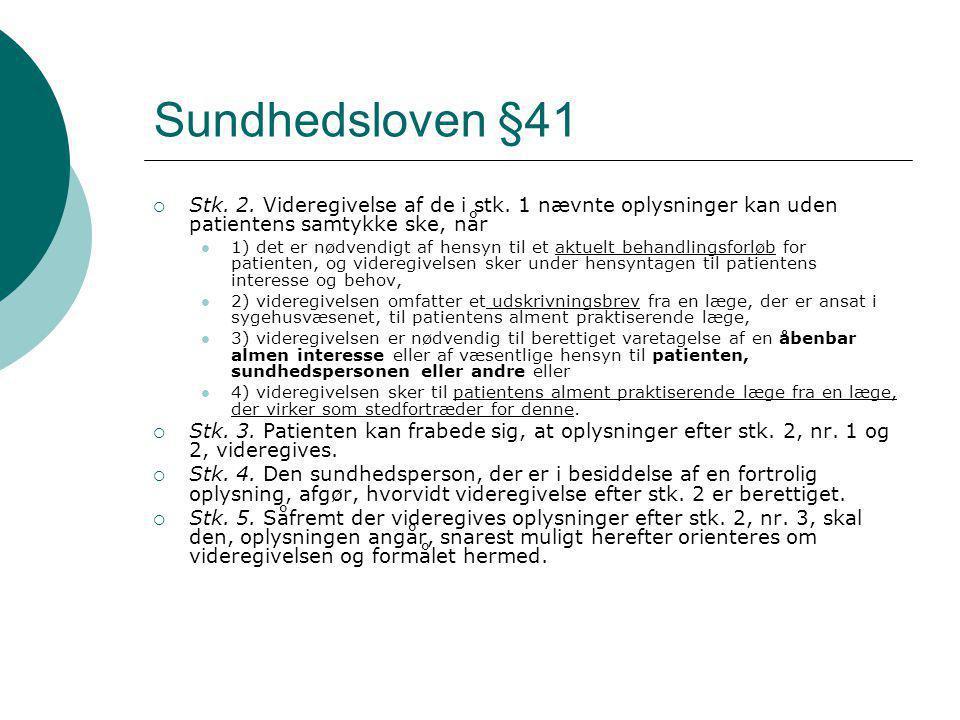 Sundhedsloven §41 Stk. 2. Videregivelse af de i stk. 1 nævnte oplysninger kan uden patientens samtykke ske, når.