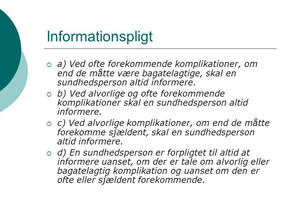 Informationspligt a) Ved ofte forekommende komplikationer, om end de måtte være bagatelagtige, skal en sundhedsperson altid informere.