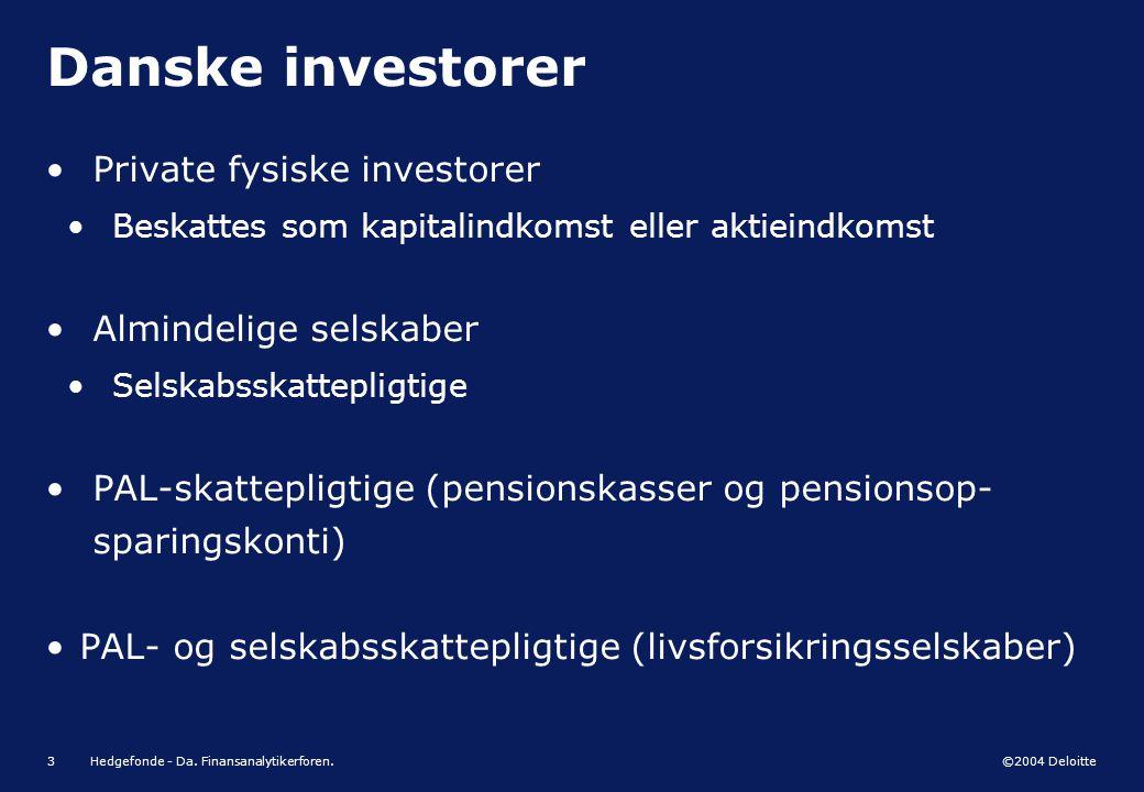 Danske investorer Private fysiske investorer Almindelige selskaber