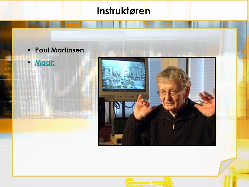 Instruktøren Poul Martinsen Magt: