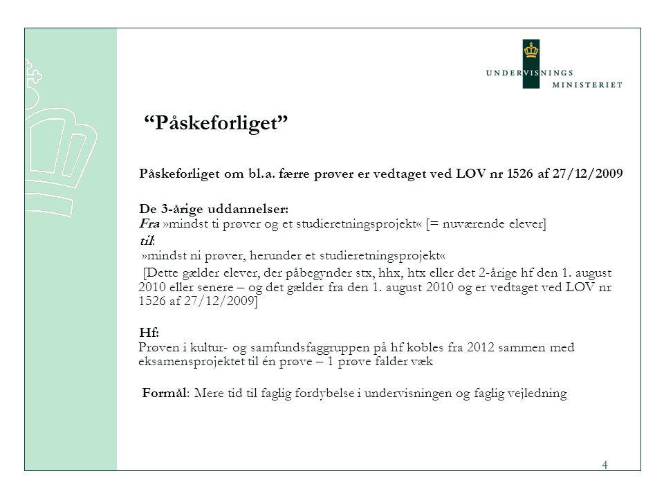 Påskeforliget Påskeforliget om bl.a. færre prøver er vedtaget ved LOV nr 1526 af 27/12/2009.