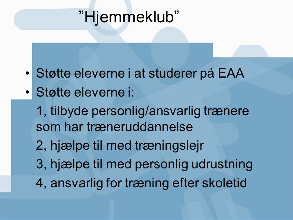 Hjemmeklub Støtte eleverne i at studerer på EAA Støtte eleverne i: