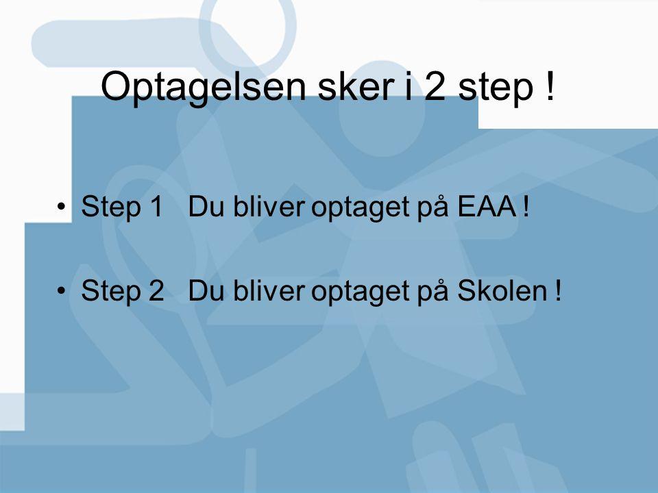 Optagelsen sker i 2 step ! Step 1 Du bliver optaget på EAA !