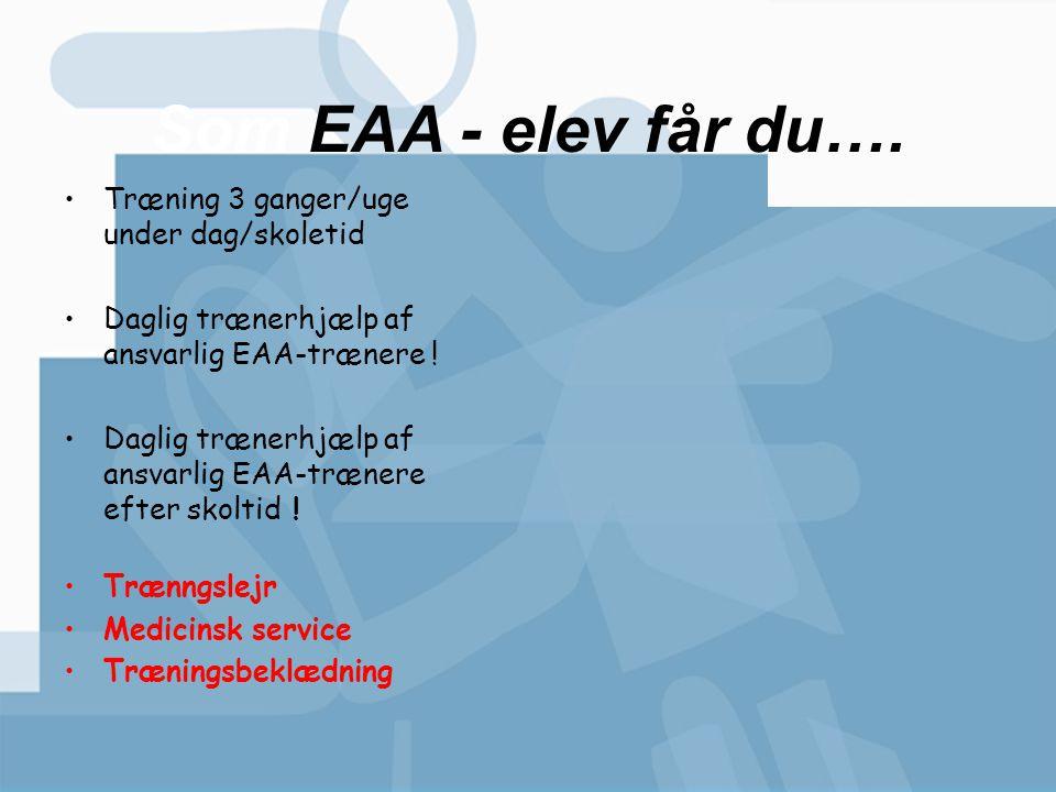 Som EAA - elev får du…. Træning 3 ganger/uge under dag/skoletid