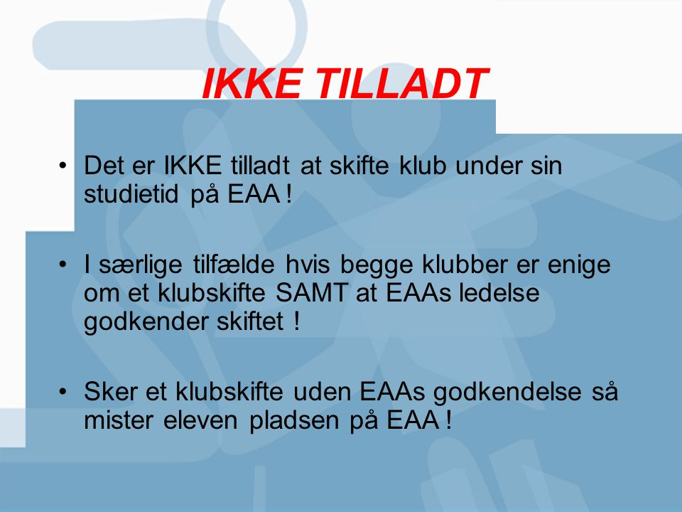 IKKE TILLADT Det er IKKE tilladt at skifte klub under sin studietid på EAA !