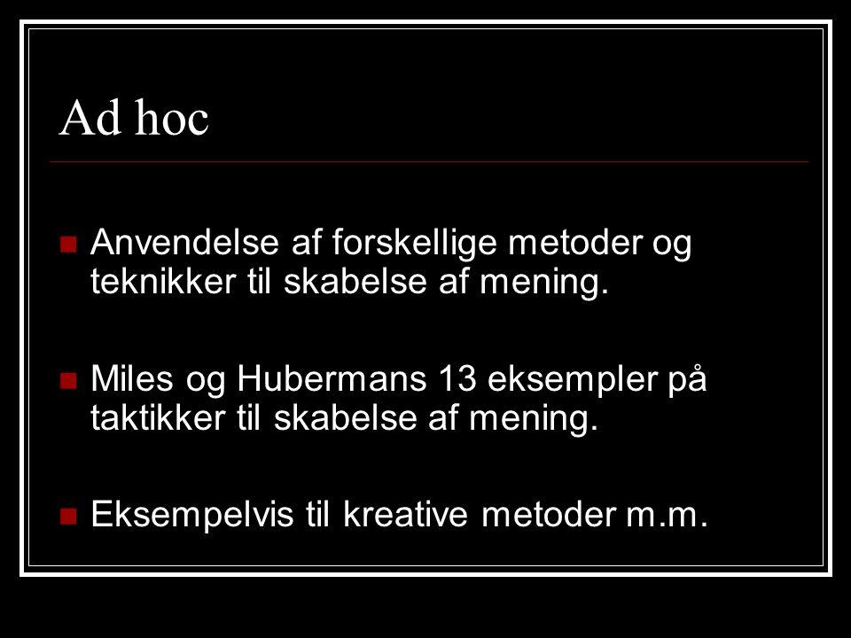 Ad hoc Anvendelse af forskellige metoder og teknikker til skabelse af mening. Miles og Hubermans 13 eksempler på taktikker til skabelse af mening.