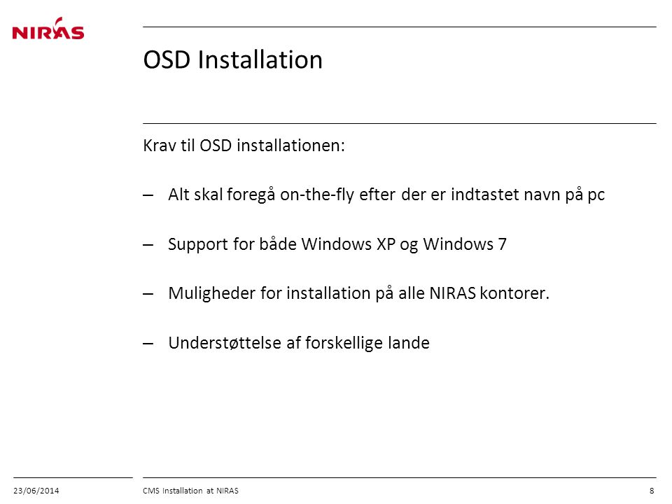 OSD Installation Krav til OSD installationen: